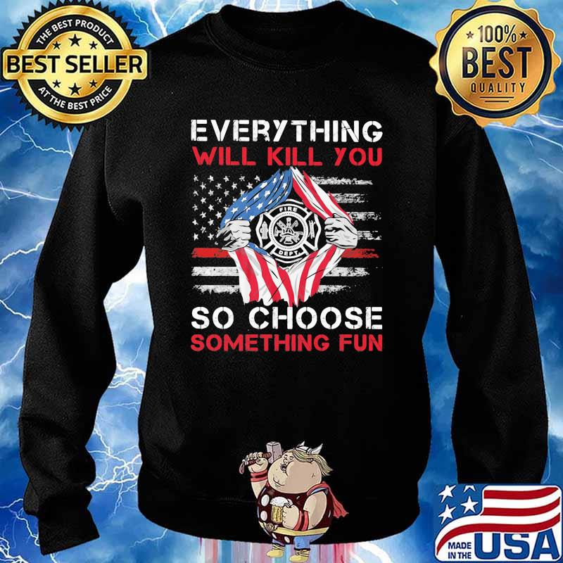 Everything Will Kill You So Choose Something Fun American Flag Shirt Sweater