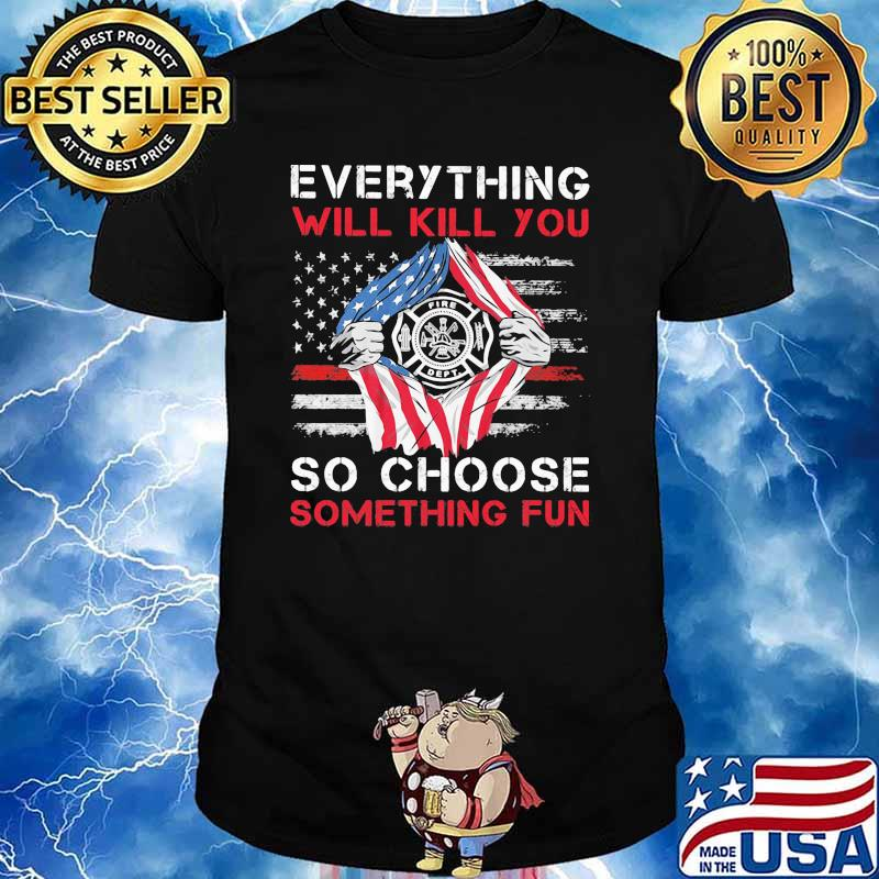 Everything Will Kill You So Choose Something Fun American Flag Shirt