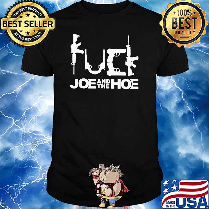 Fuck Joe And The Hoe Gun Shirt