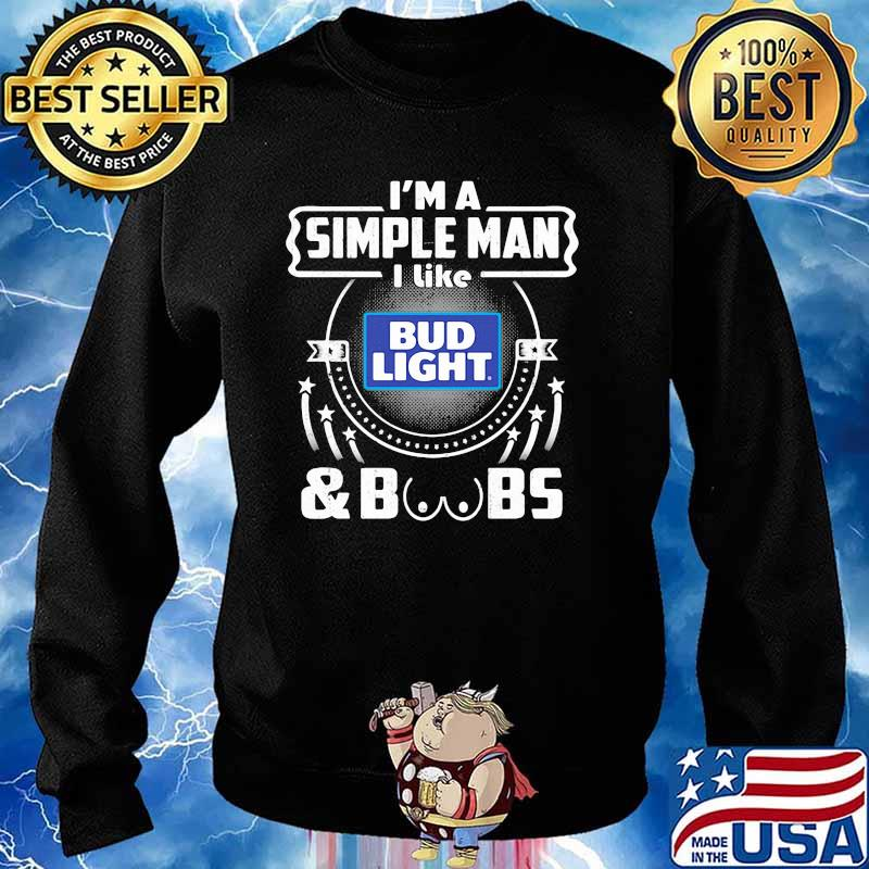 I'm A Simple Man I Like Bud Light And Boobs Shirt Sweater