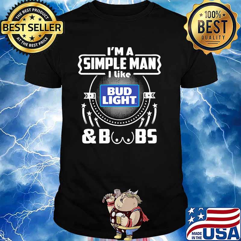 I'm A Simple Man I Like Bud Light And Boobs Shirt