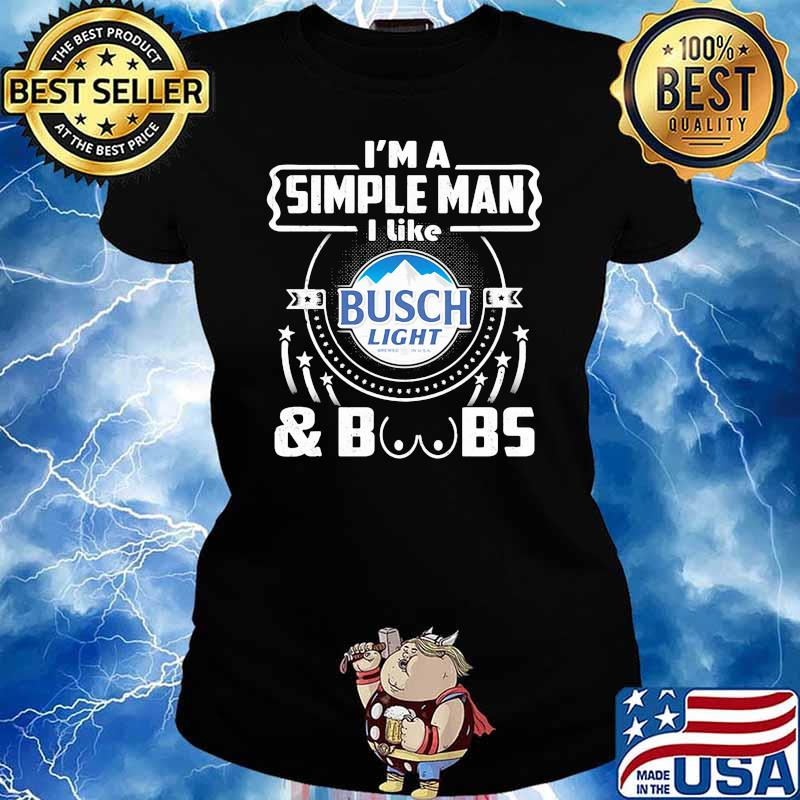 I'm A Simple Man I Like Busch Light And Boobs Shirt Ladies tee
