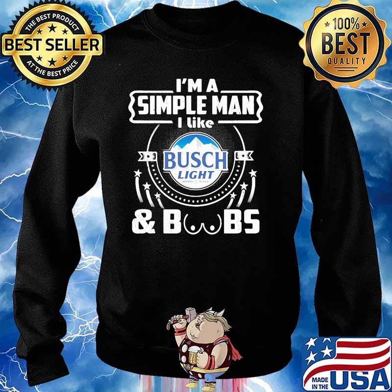I'm A Simple Man I Like Busch Light And Boobs Shirt Sweater