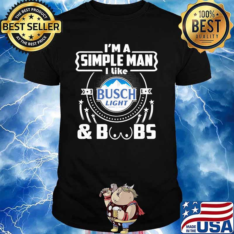 I'm A Simple Man I Like Busch Light And Boobs Shirt