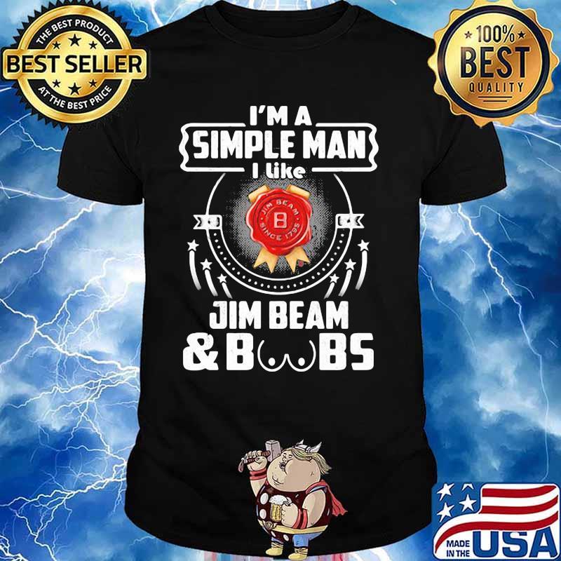 I'm A Simple Man I Like Jim Beam And Boobs Shirt