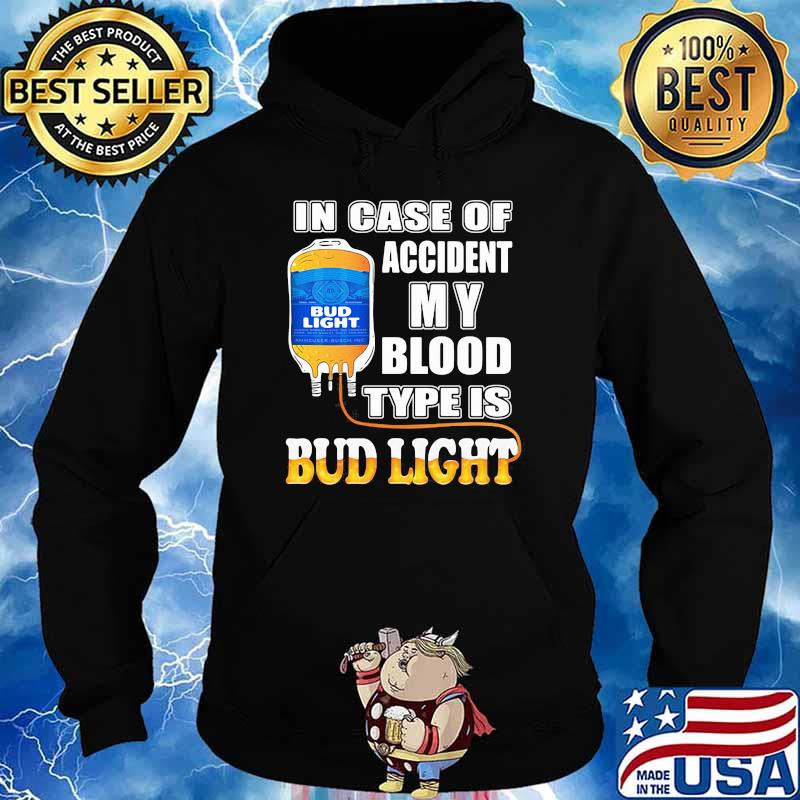 In Case Of Accident My Blood Type Is Bud Light Shirt Hoodie