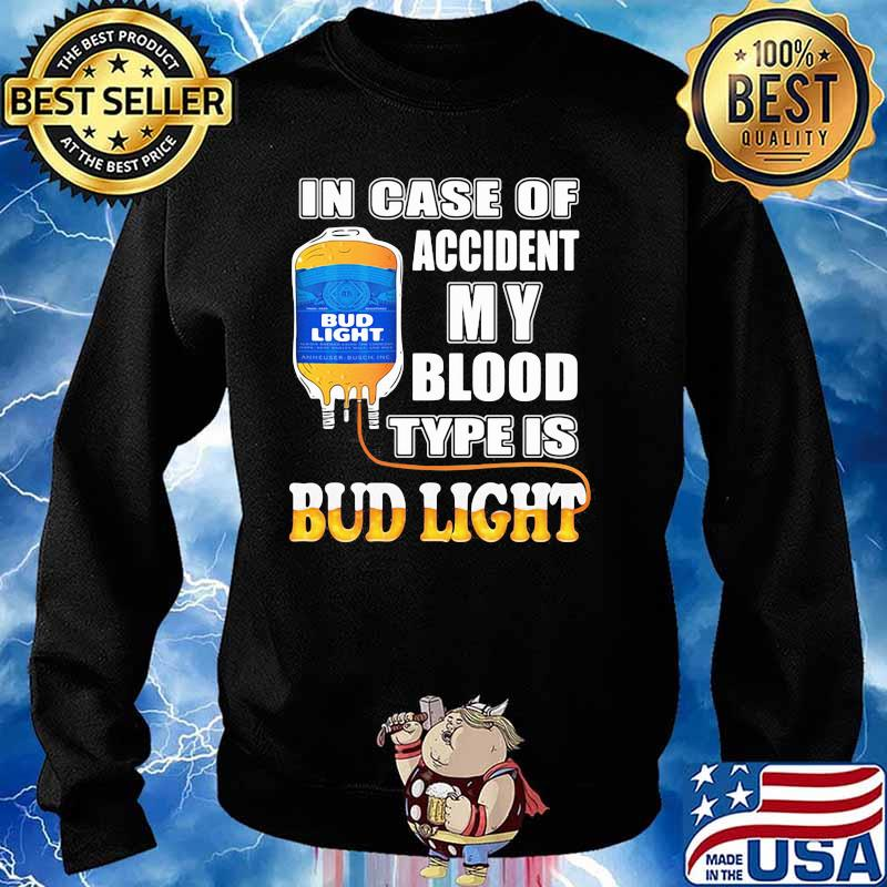 In Case Of Accident My Blood Type Is Bud Light Shirt Sweater