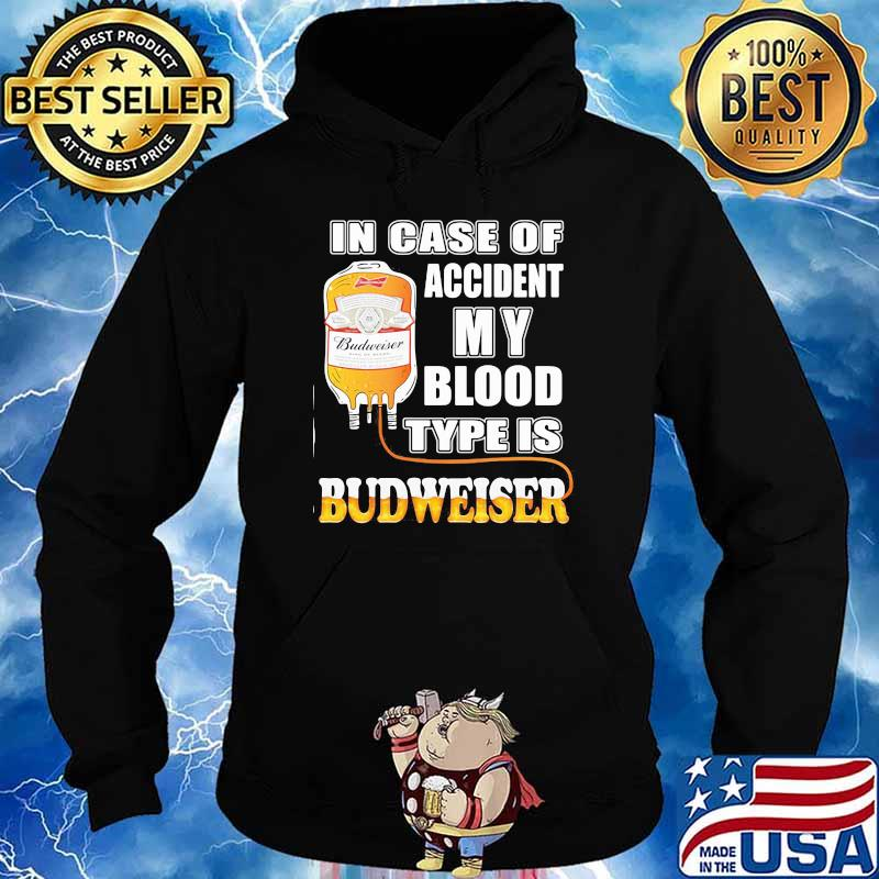 In Case Of Accident My Blood Type Is Budweiser Shirt Hoodie