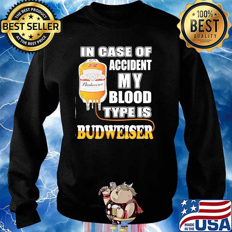 In Case Of Accident My Blood Type Is Budweiser Shirt Sweater