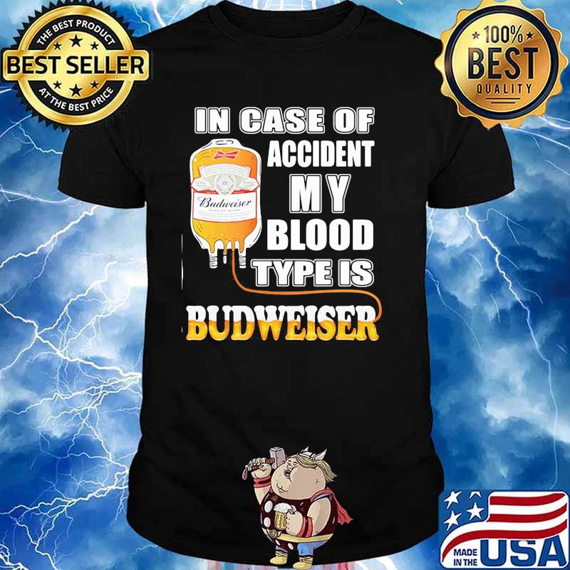 In Case Of Accident My Blood Type Is Budweiser Shirt