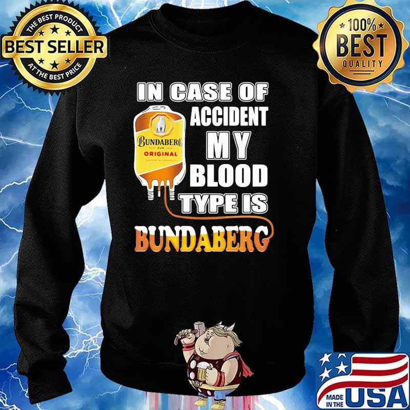 In Case Of Accident My Blood Type Is Bundaberg Shirt Sweater