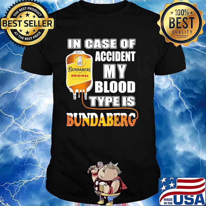 In Case Of Accident My Blood Type Is Bundaberg Shirt