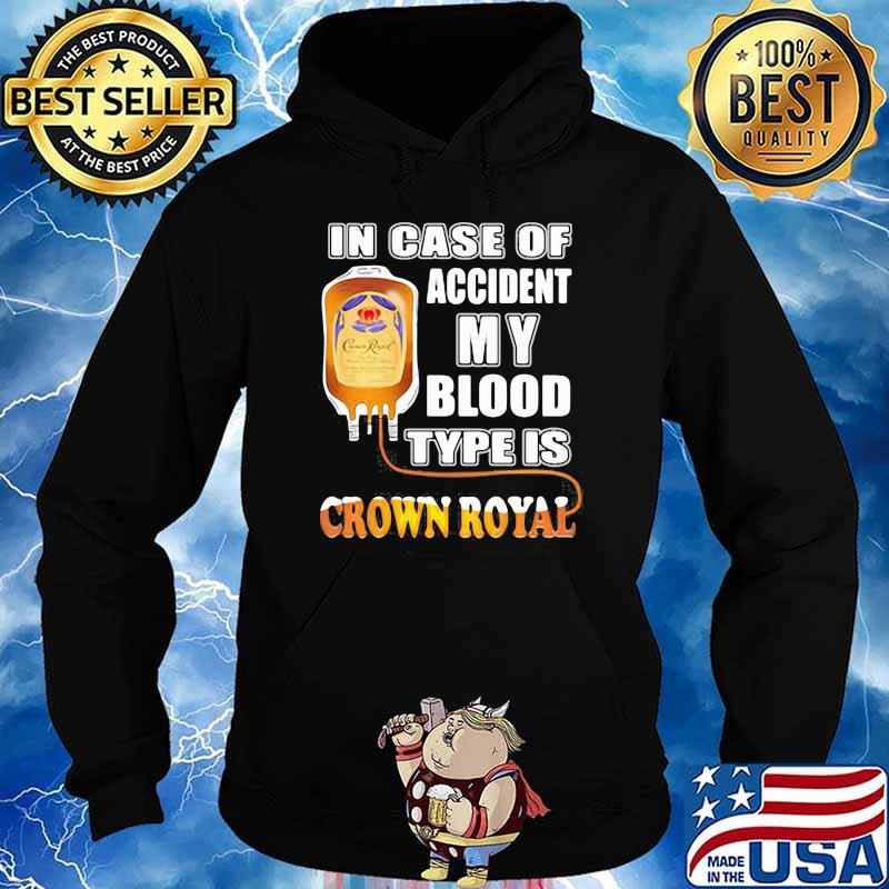 In Case Of Accident My Blood Type Is Crown Royal Shirt Hoodie