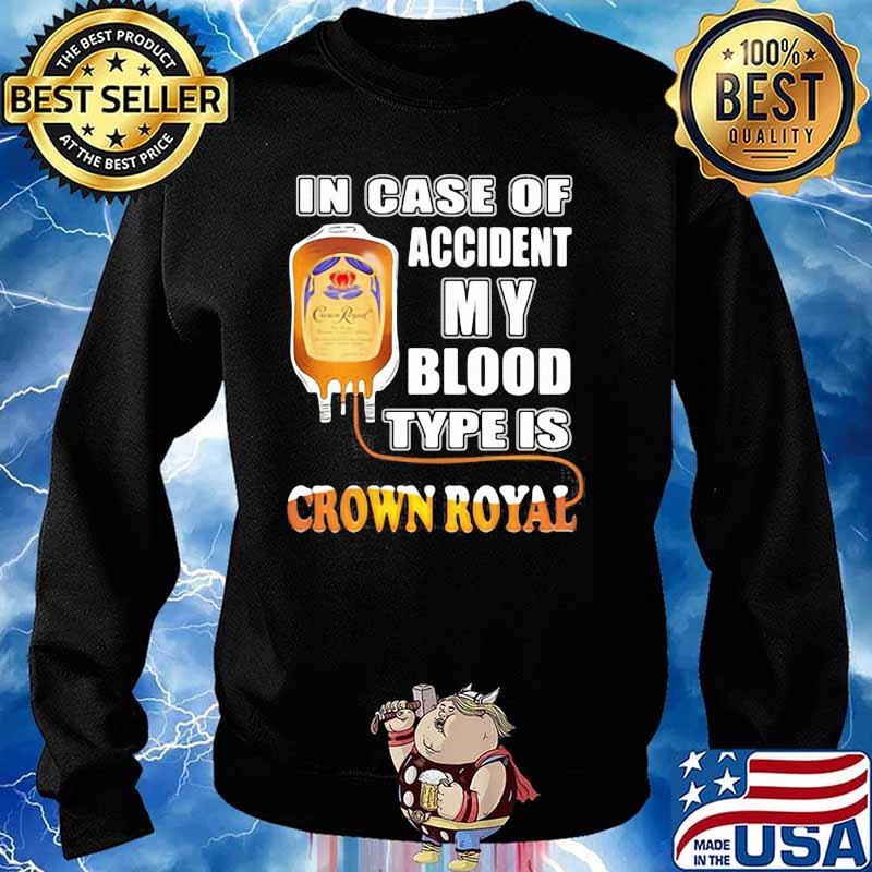 In Case Of Accident My Blood Type Is Crown Royal Shirt Sweater
