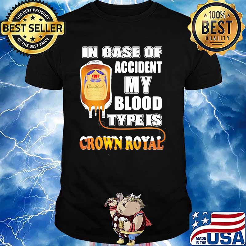 In Case Of Accident My Blood Type Is Crown Royal Shirt