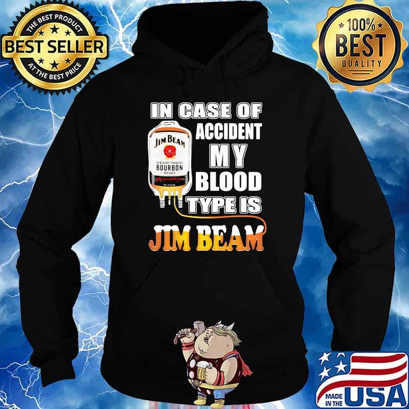 In Case Of Accident My Blood Type Is Jim Beam Shirt Hoodie