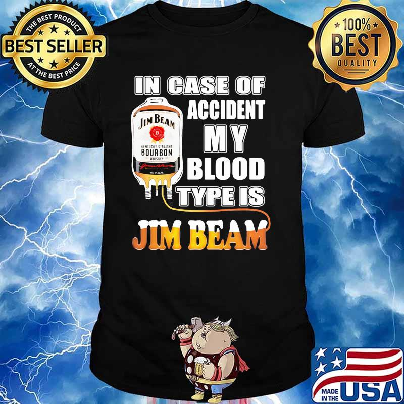 In Case Of Accident My Blood Type Is Jim Beam Shirt