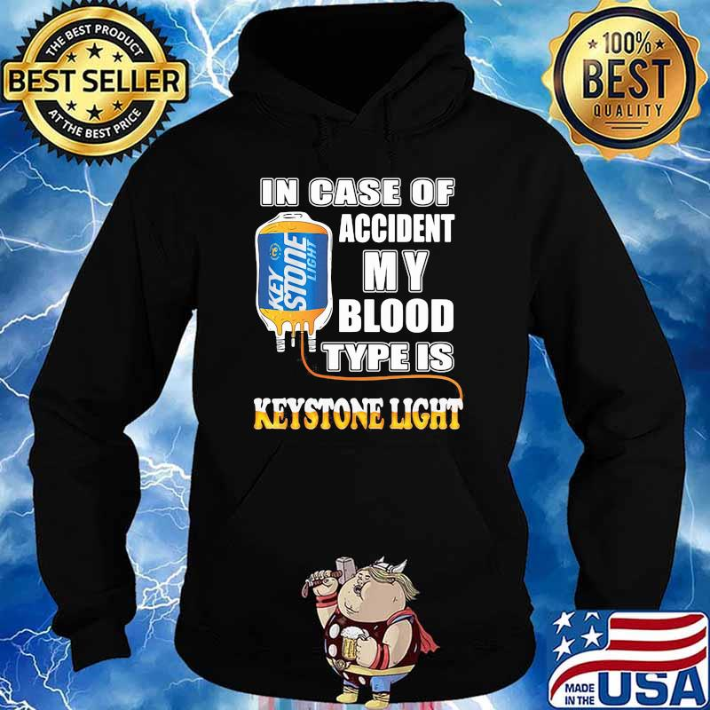 In Case Of Accident My Blood Type Is Keystone Light Shirt Hoodie
