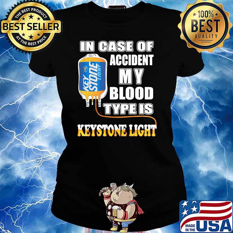 In Case Of Accident My Blood Type Is Keystone Light Shirt Ladies tee