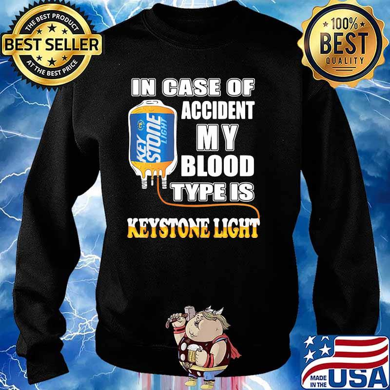 In Case Of Accident My Blood Type Is Keystone Light Shirt Sweater