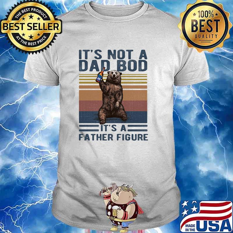 Its Not A Dad Bod Its A Father Figure Bear Alcohol Vintage Shirt
