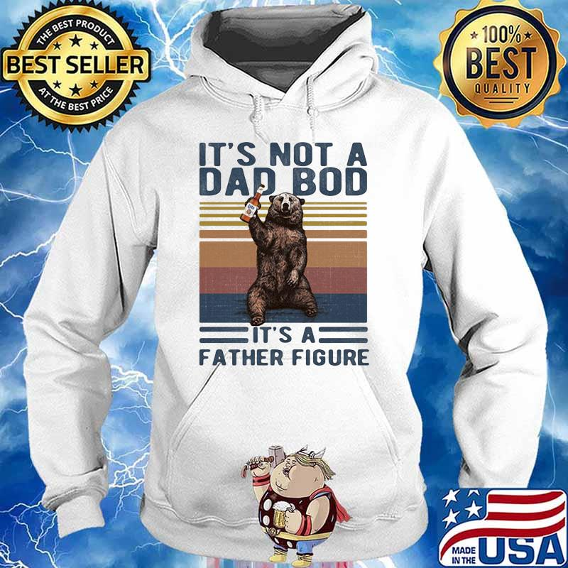 Its Not A Dad Bod Its A Father Figure Bear Whiskey Vintage Shirt Hoodie
