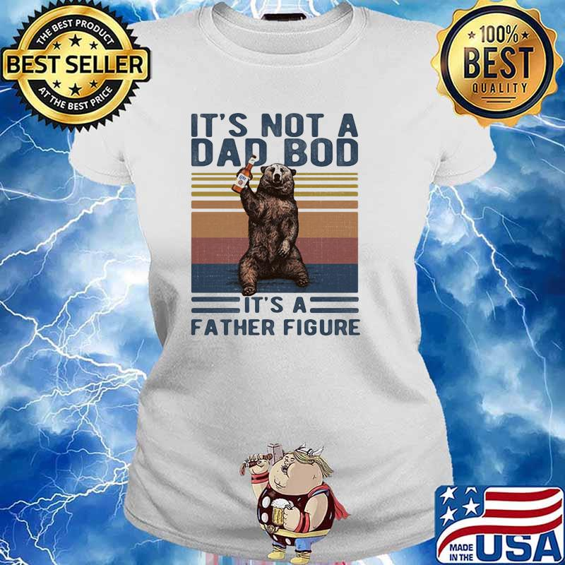 Its Not A Dad Bod Its A Father Figure Bear Whiskey Vintage Shirt Ladies tee