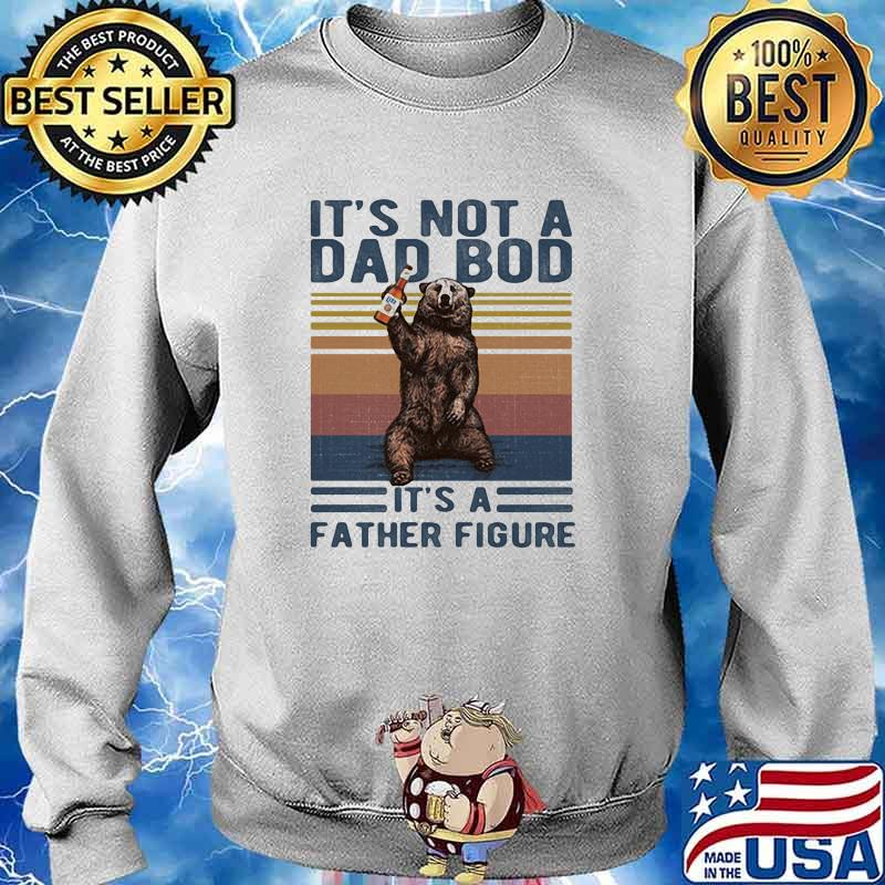 Its Not A Dad Bod Its A Father Figure Bear Whiskey Vintage Shirt Sweater