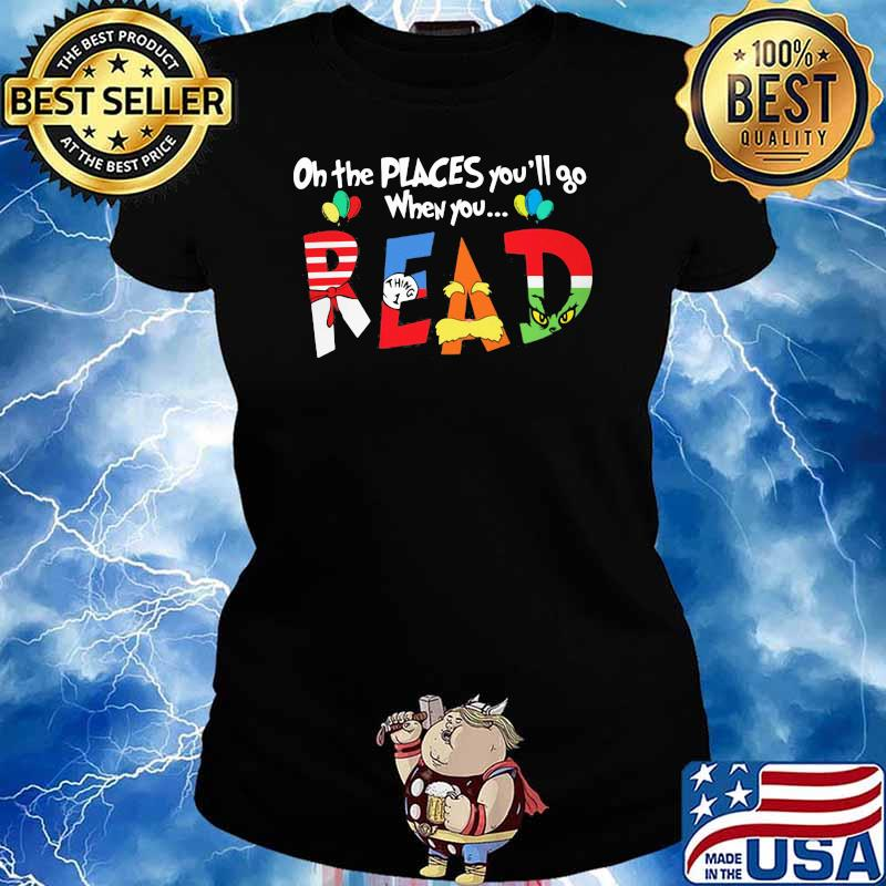 On The Places You'll Go When You Read Dr Seuss Librarian Shirt Ladies tee