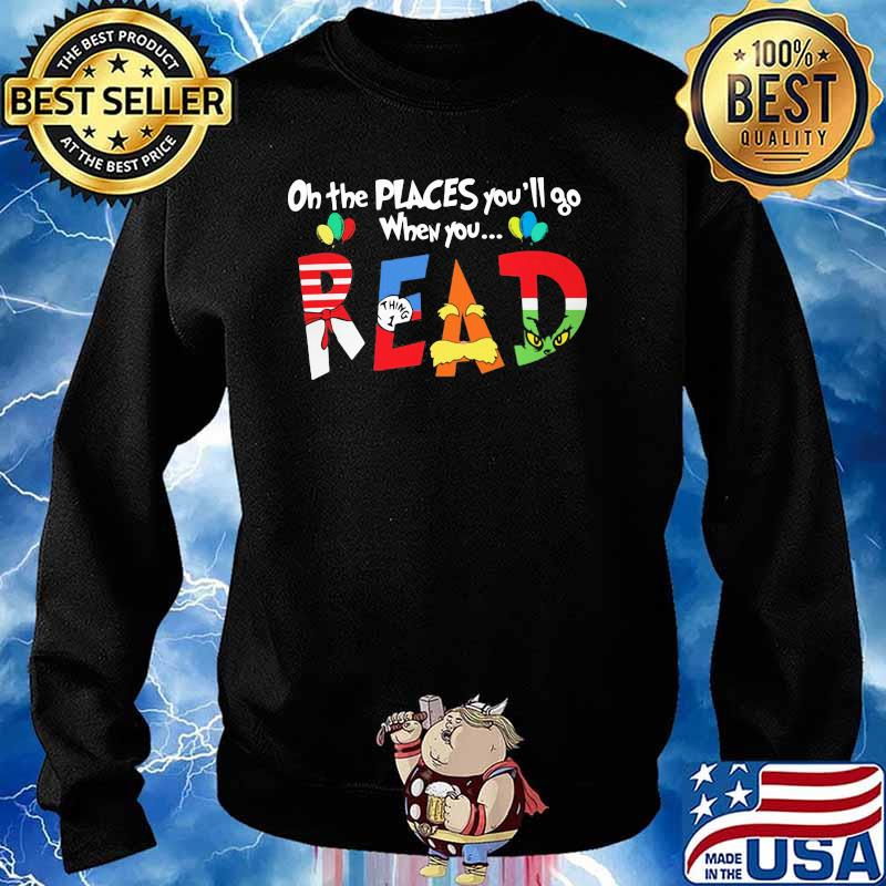On The Places You'll Go When You Read Dr Seuss Librarian Shirt Sweater