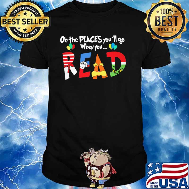 On The Places You'll Go When You Read Dr Seuss Librarian Shirt