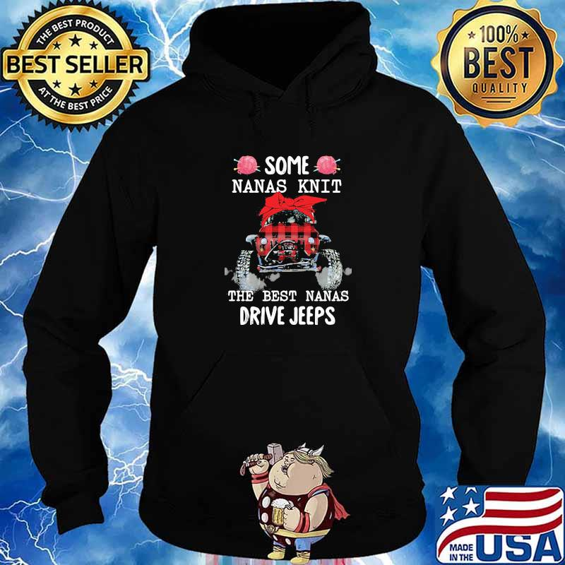 Some Nanas Knit The Best Nanas Drive Jeeps Shirt Hoodie
