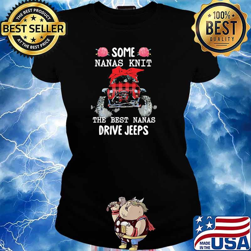 Some Nanas Knit The Best Nanas Drive Jeeps Shirt Ladies tee