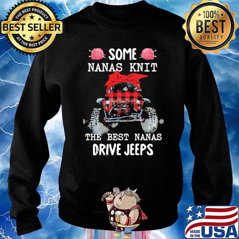 Some Nanas Knit The Best Nanas Drive Jeeps Shirt Sweater