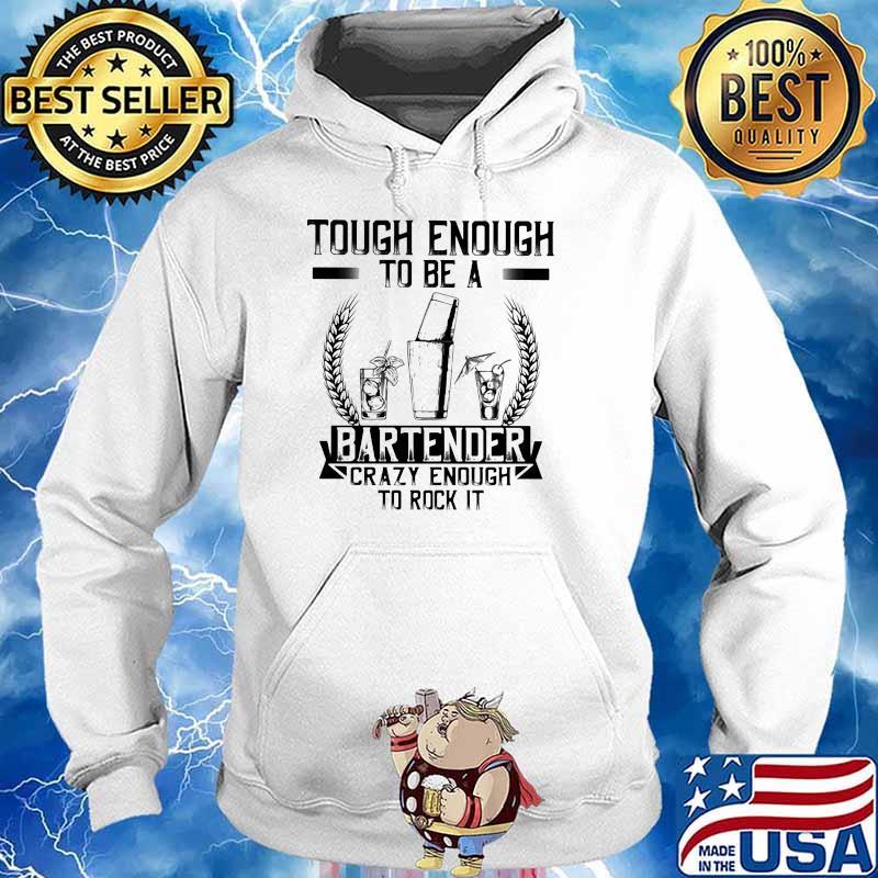 Tough Enough To Be A Bartender Crazy Enough To Rock It Shirt Hoodie