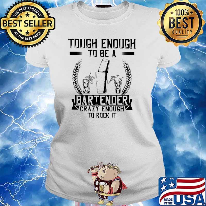 Tough Enough To Be A Bartender Crazy Enough To Rock It Shirt Ladies tee