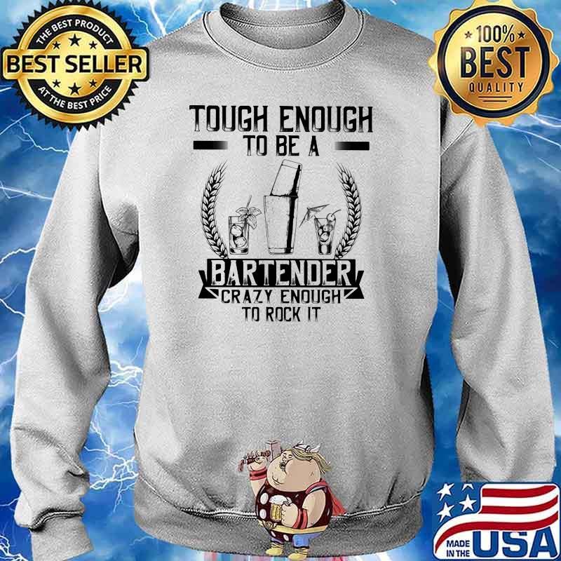 Tough Enough To Be A Bartender Crazy Enough To Rock It Shirt Sweater