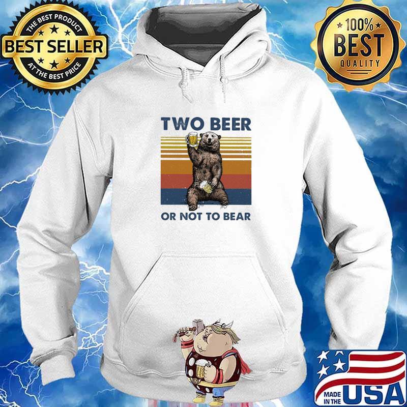 Two Beer Or Not To Bear Vintage Shirt Hoodie