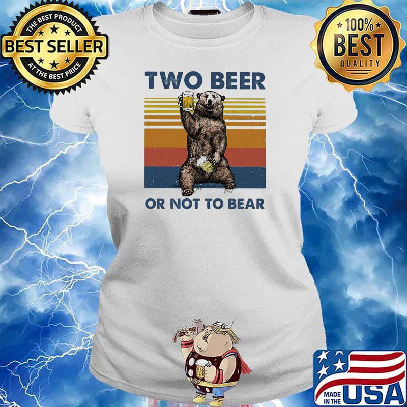 Two Beer Or Not To Bear Vintage Shirt Ladies tee
