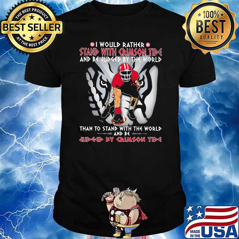I Would Rather Stand With Crimson Tide And be Judged By The World Than To Stand With The World And Be Judged By Crimson Tide Elephant shirt
