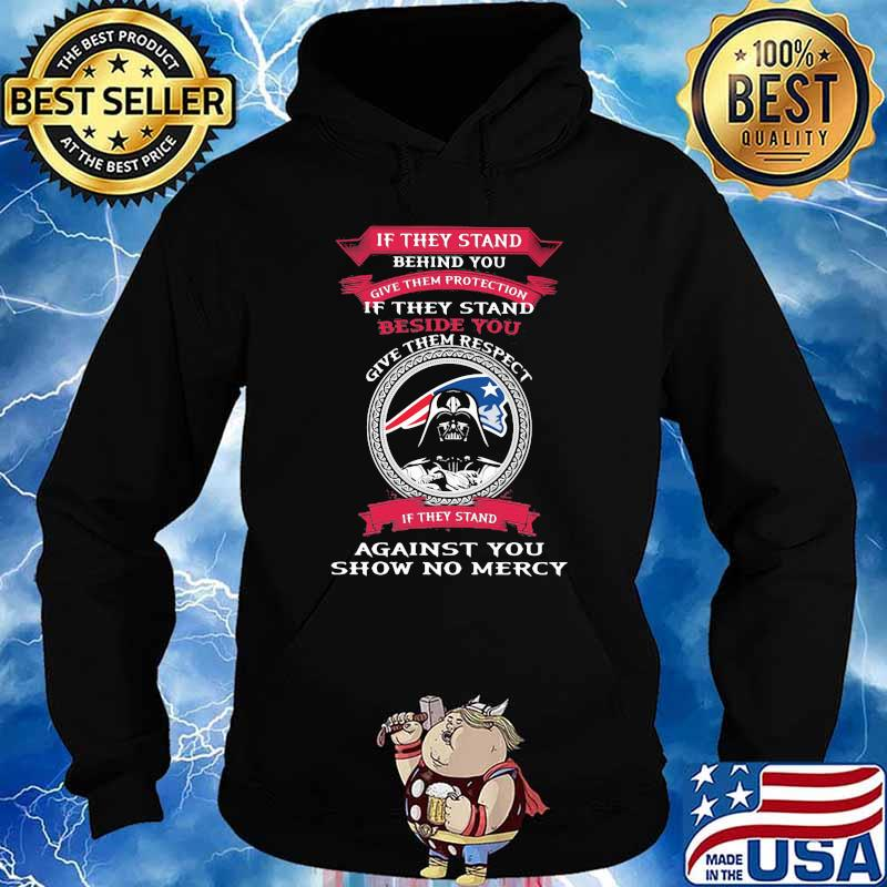 If They Stand Behind You Give Them Protection Give Them Respect Against you show no mercy New England Patriots darth vader ralph mcquarrie Shirt Hoodie