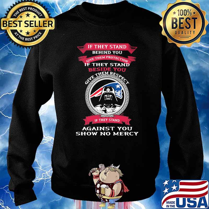 If They Stand Behind You Give Them Protection Give Them Respect Against you show no mercy New England Patriots darth vader ralph mcquarrie Shirt Sweater