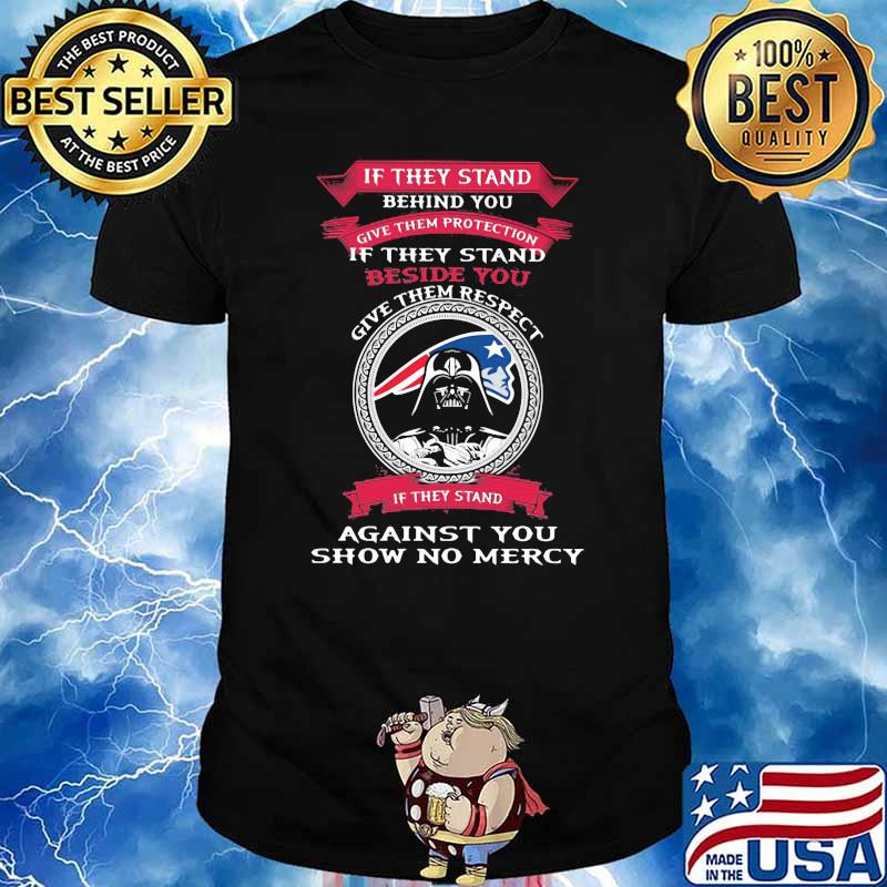 If They Stand Behind You Give Them Protection Give Them Respect Against you show no mercy New England Patriots darth vader ralph mcquarrie Shirt