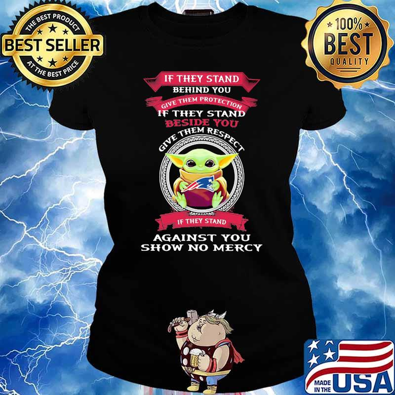 If They stand behind you give them respect against you show no mercy baby yoda Ladies tee