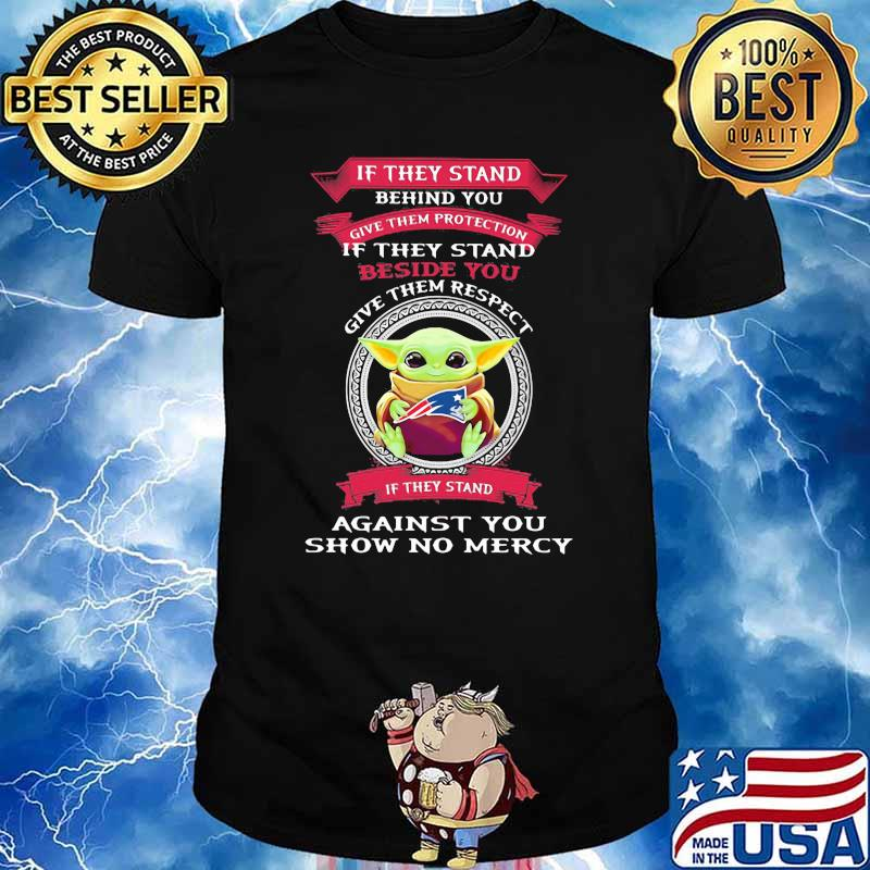 If They stand behind you give them respect against you show no mercy baby yoda shirt