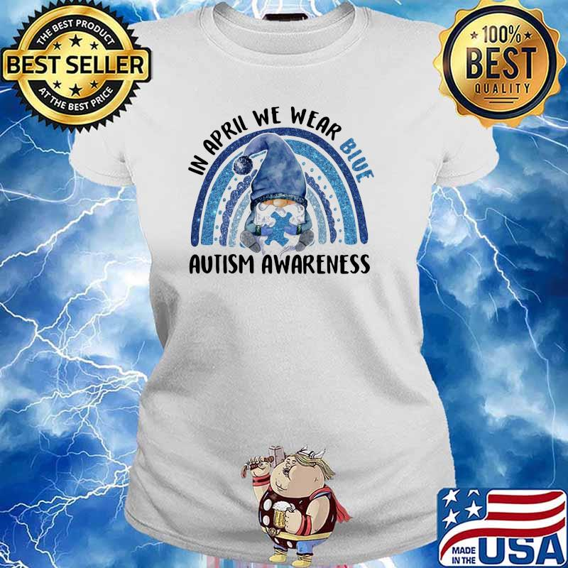 In april we wear blue autism awareness gnome rainbow Ladies tee