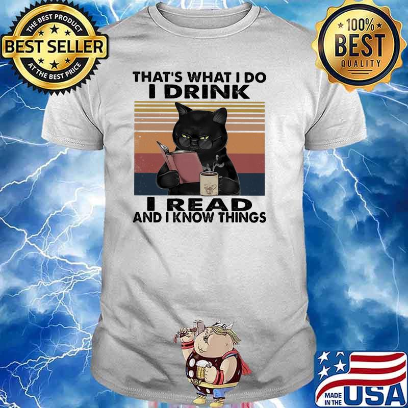 THat's What I Do I Drink I Read And I Know Things Cat Vintage Shirt