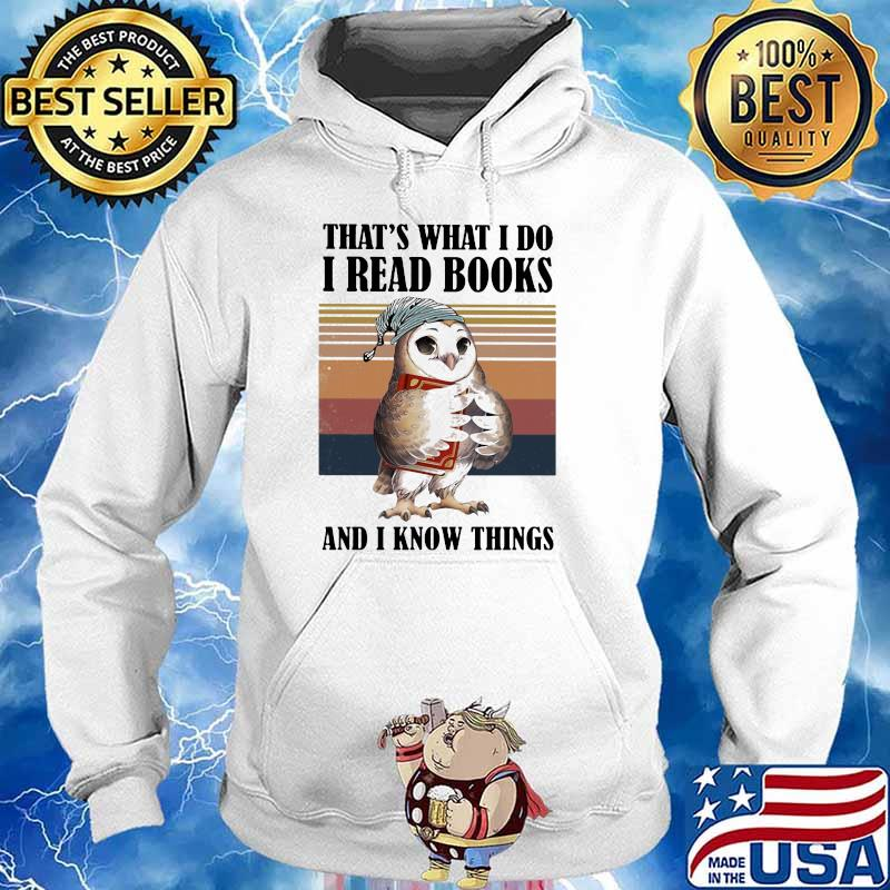 THat's What I Do I Read And I Know Things Owl Vintage Shirt Hoodie
