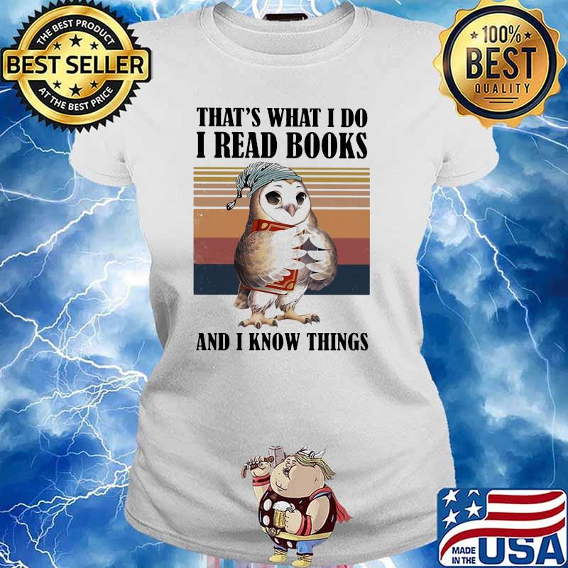 THat's What I Do I Read And I Know Things Owl Vintage Shirt Ladies tee