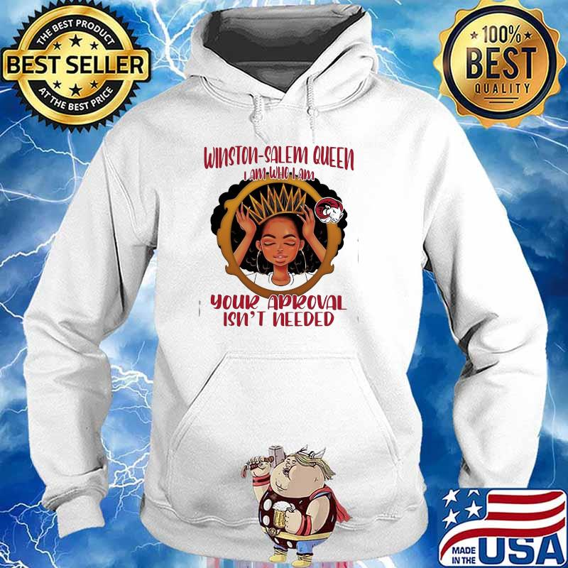 Winston Salem Queen I Am Who I Am Your Aproval Isn't Needed Black Girl Shirt Hoodie
